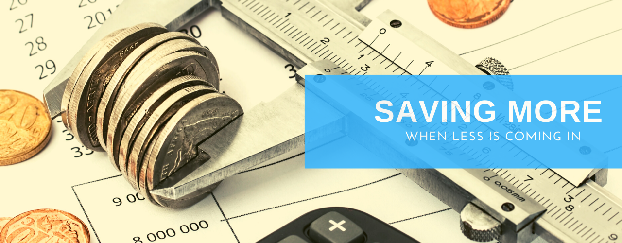 How To Save More When Less Is Coming In.